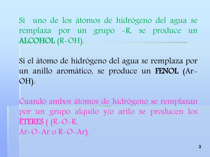 Si  uno de los átomos de hidrógeno del agua se remplaza por un grupo -R, se produce un