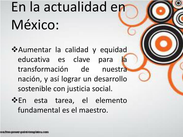En la actualidad en México: