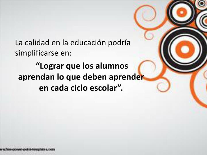 La calidad en la educación podría