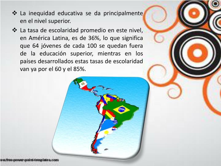 La inequidad educativa se da principalmente en el nivel superior.