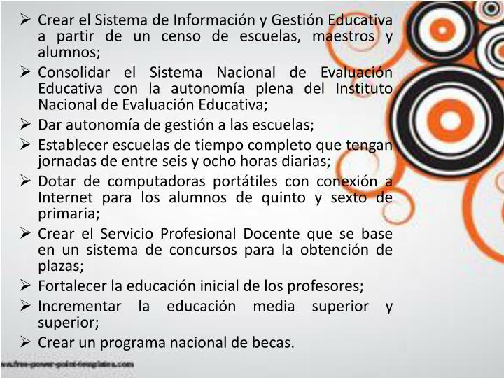 Crear el Sistema de Información y Gestión Educativa a partir de un censo de escuelas, maestros y alumnos;