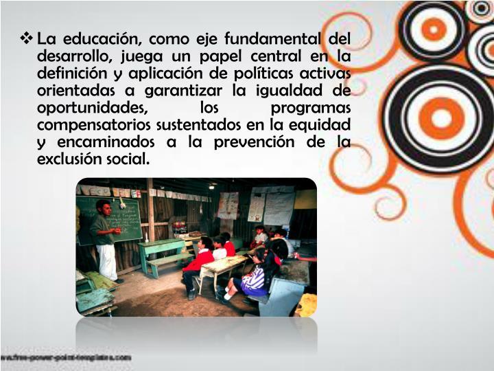 La educación, como eje fundamental del desarrollo, juega un papel