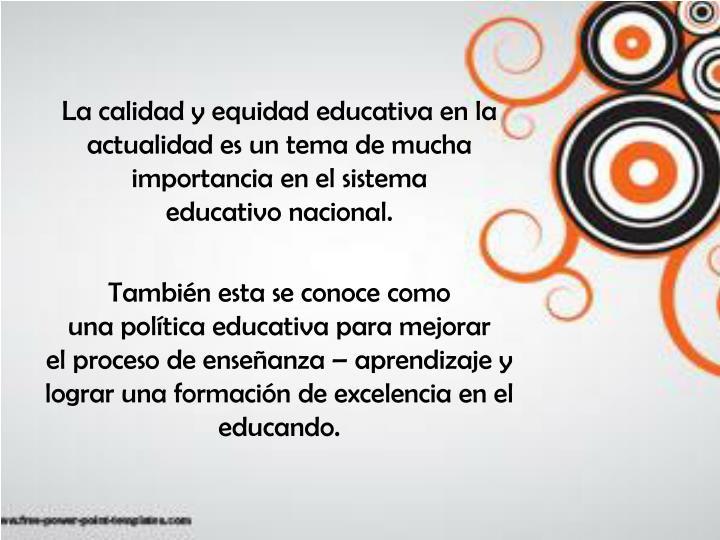 Lacalidad yequidad educativa en la actualidad es un tema de mucha importancia en elsistema educativonacional.
