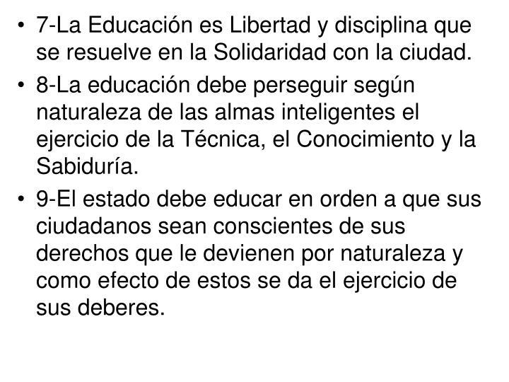 7-La Educación es Libertad y disciplina que se resuelve en la Solidaridad con la ciudad.
