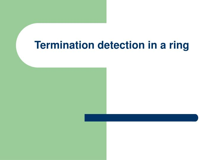 Termination detection in a ring