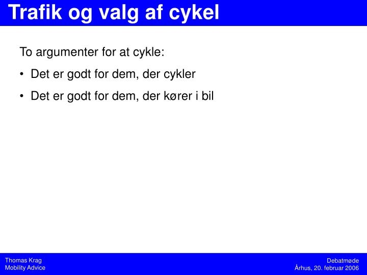 To argumenter for at cykle: