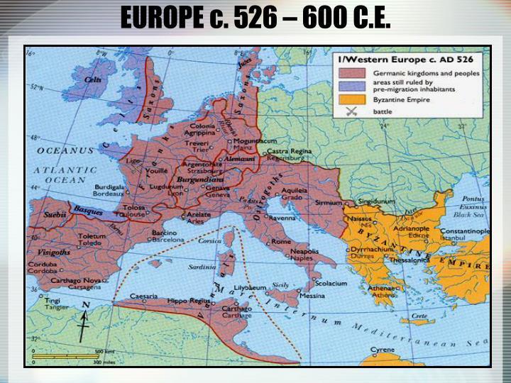 EUROPE c. 526 – 600 C.E.