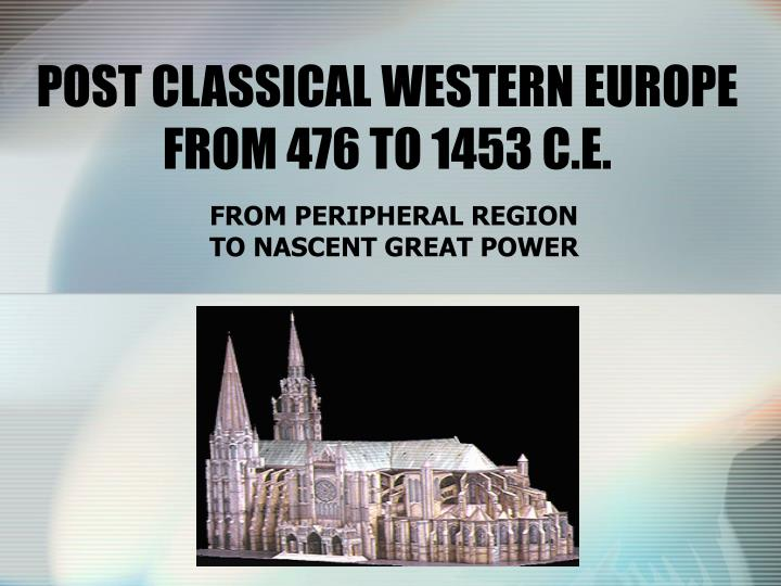 Post classical western europe from 476 to 1453 c e