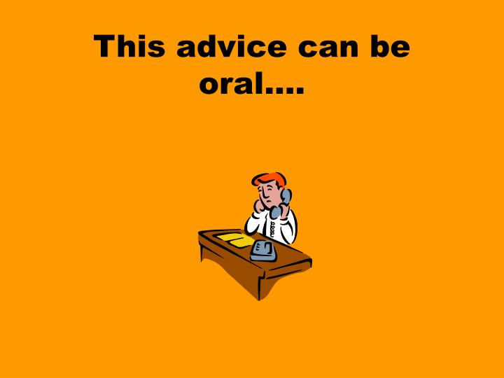 This advice can be oral….