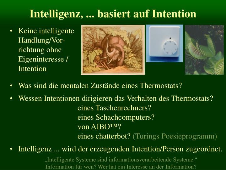 Intelligenz, ... basiert auf Intention