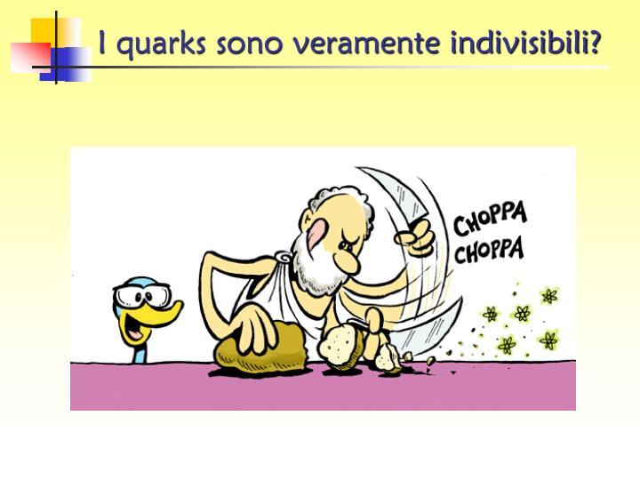 I quarks sono veramente indivisibili?