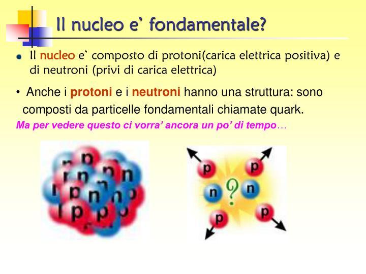 Il nucleo e' fondamentale?