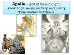 apollo god of the sun light knowledge music archery and poetry twin brother of artemis