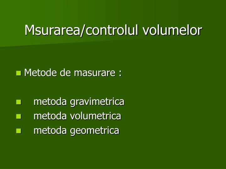 Msurarea/controlul volumelor