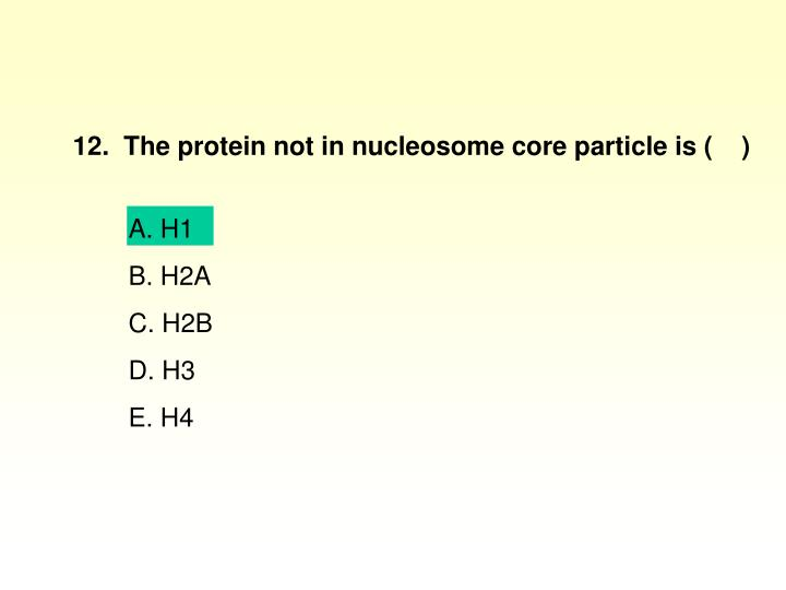 12.  The protein not in nucleosome core particle is (    )