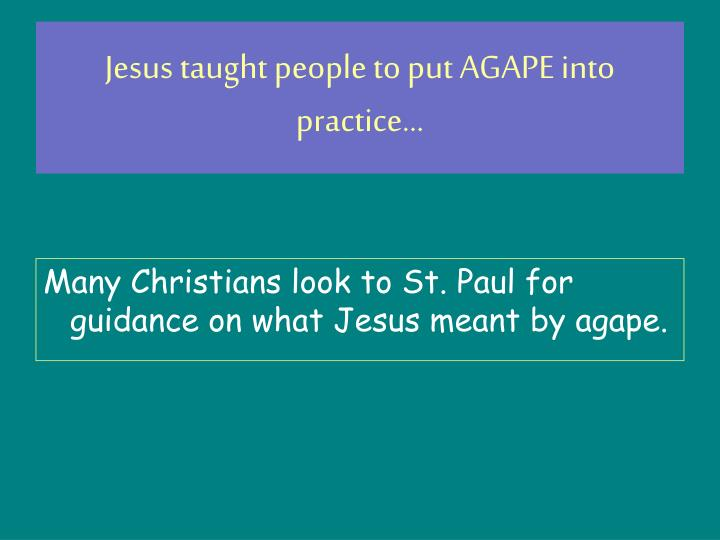 Jesus taught people to put AGAPE into practice...