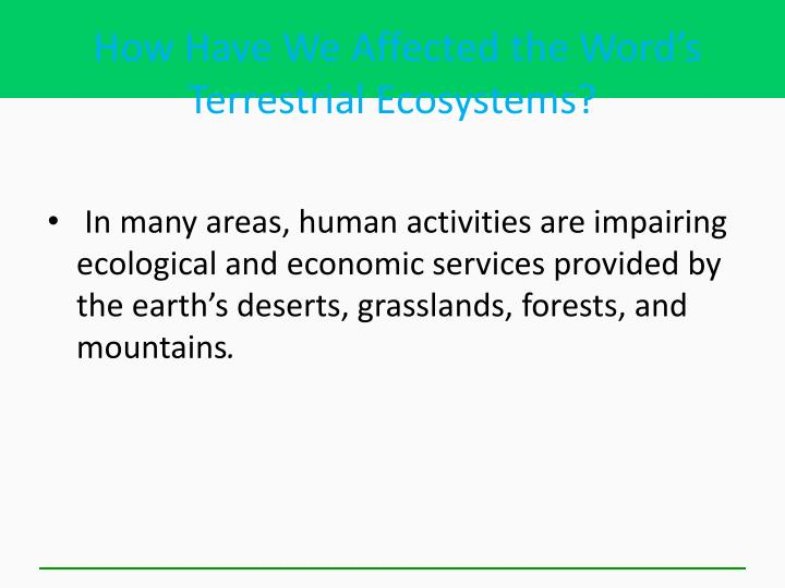 How Have We Affected the Word's Terrestrial Ecosystems?