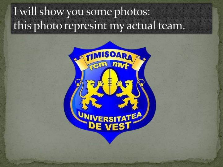 I will show you some photos: