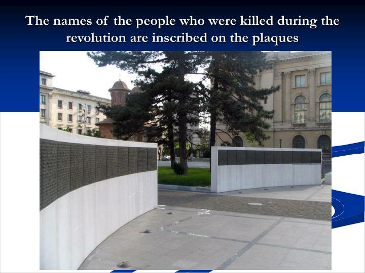 The names of the people who were killed during the revolution are inscribed on the plaques