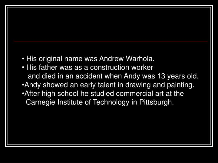 His original name was Andrew Warhola.
