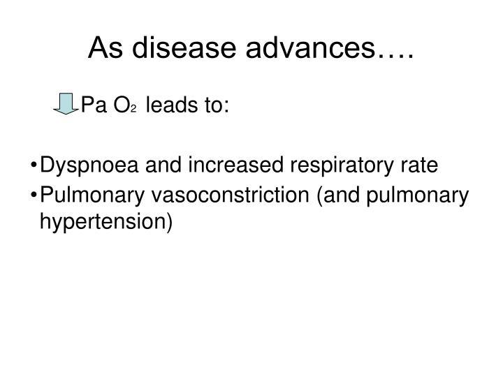 As disease advances….
