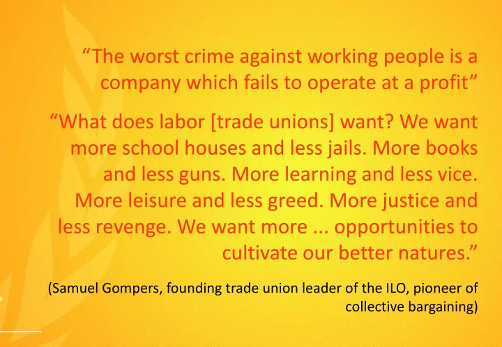 """The worst crime against working people is a company which fails to operate at a profit"""