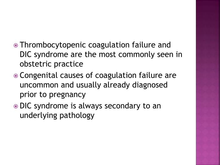 Thrombocytopenic coagulation failure and DIC syndrome are the most commonly seen in obstetric practice