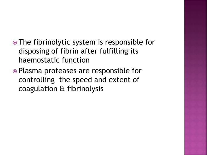 The fibrinolytic system is responsible for disposing of fibrin after fulfilling its haemostatic function