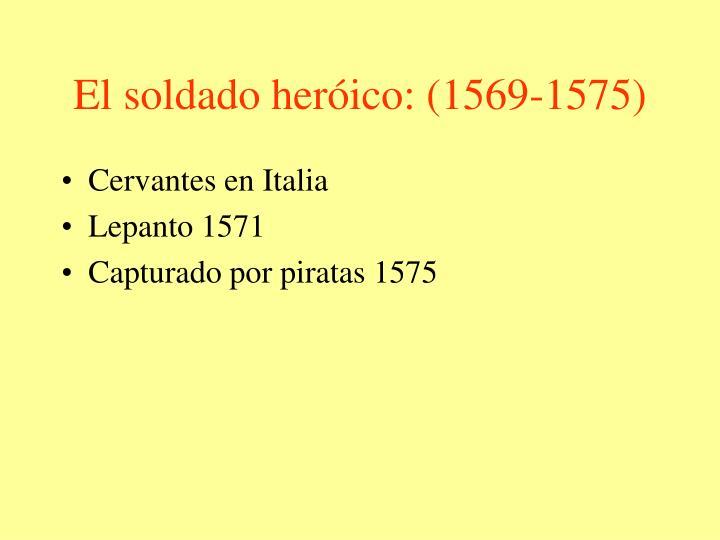 El soldado heróico: (1569-1575)