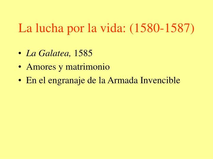 La lucha por la vida: (1580-1587)
