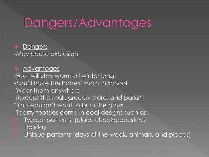 Dangers/Advantages