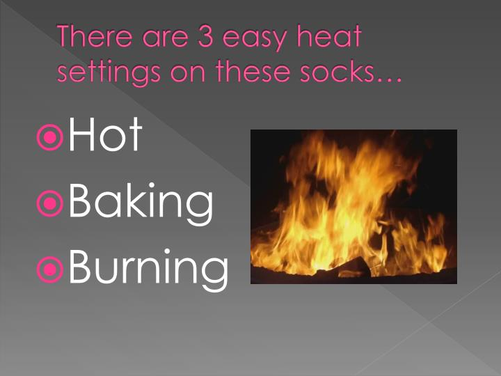 There are 3 easy heat settings on these socks…