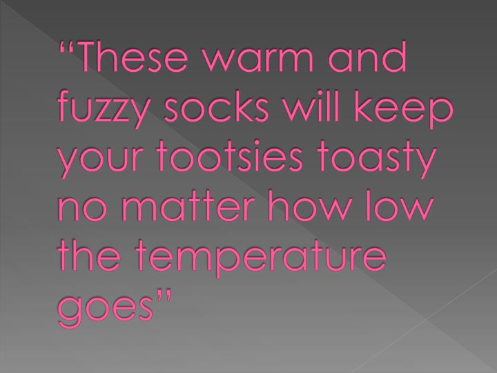 """These warm and fuzzy socks will keep your tootsies toasty no matter how low the temperature goes"""