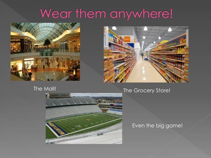 Wear them anywhere!