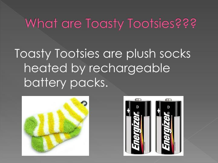 What are Toasty Tootsies???