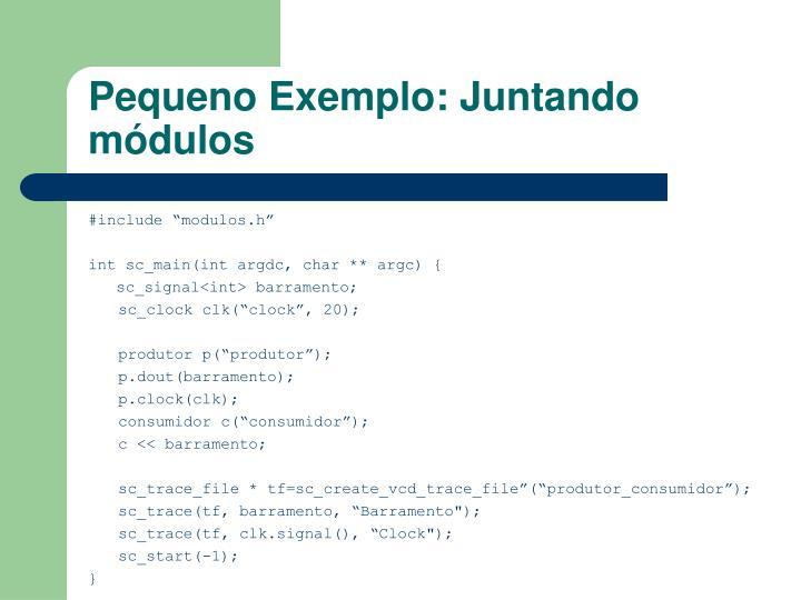 Pequeno Exemplo: Juntando módulos