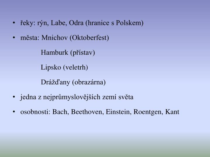 řeky: rýn, Labe, Odra (hranice s Polskem)