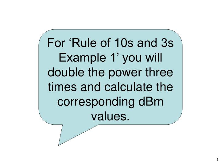 For 'Rule of 10s and 3s Example 1' you will double the power three times and calculate the corre...