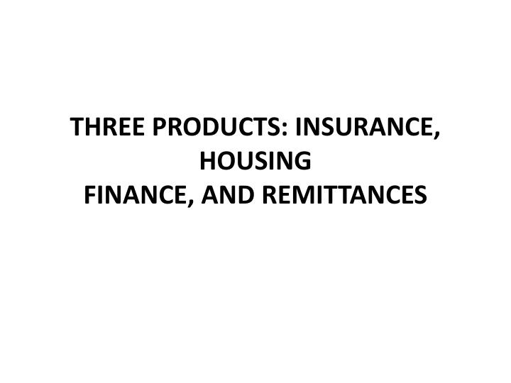 Three products insurance housing finance and remittances