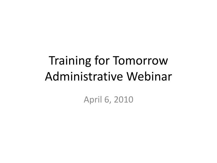 Training for tomorrow administrative webinar