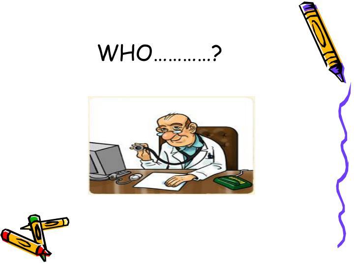 WHO…………?