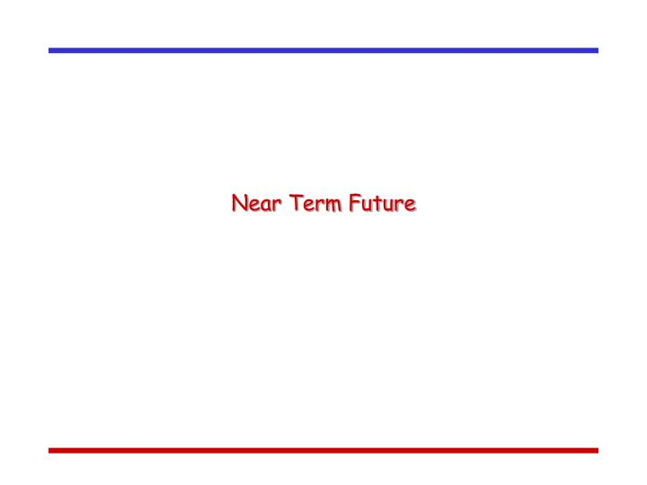 Near Term Future