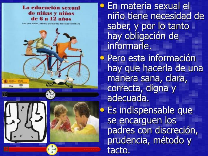 En materia sexual el niño tiene necesidad de saber, y por lo tanto hay obligación de informarle.