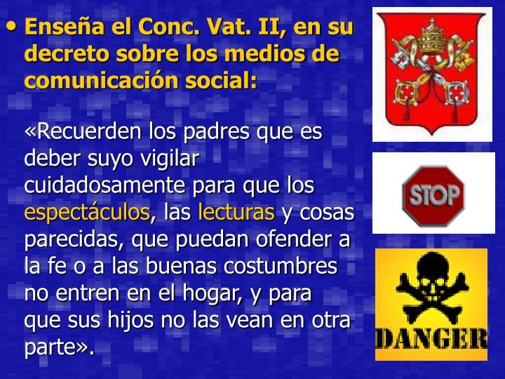 Enseña el Conc. Vat. II, en su decreto sobre los medios de comunicación social: