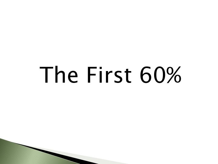 The First 60%