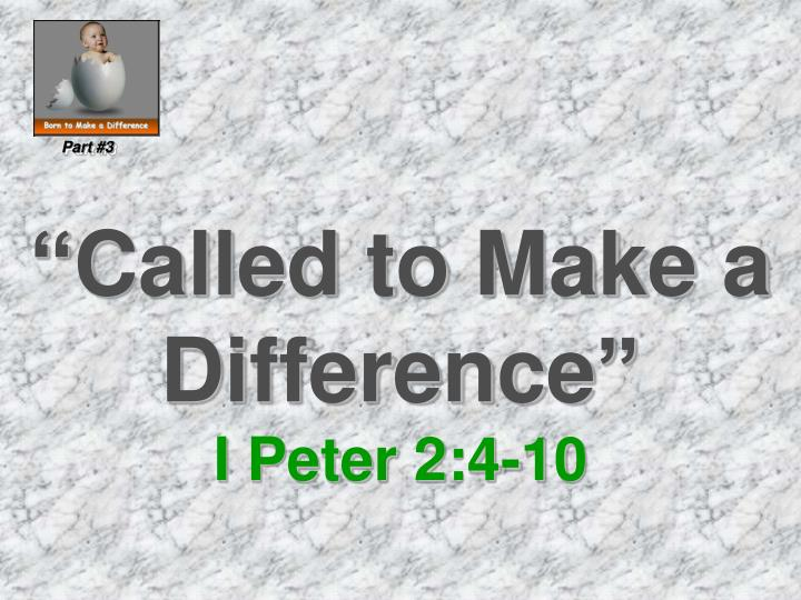 Called to make a difference i peter 2 4 10