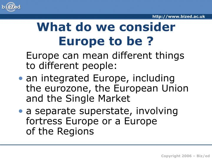 What do we consider Europe to be ?