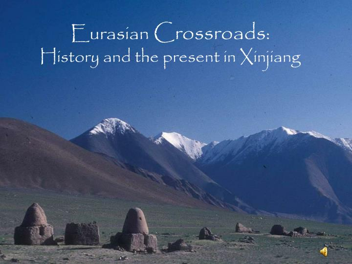 Eurasian crossroads history and the present in xinjiang