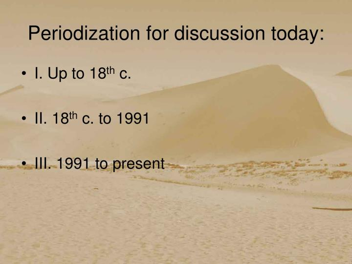 Periodization for discussion today: