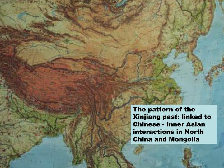 The pattern of the Xinjiang past: linked to Chinese - Inner Asian interactions in North China and Mongolia